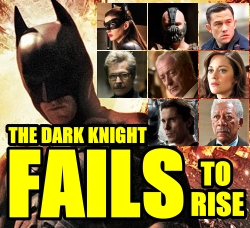 The Dark Knight Fails To Rise: A critical look at the new movie